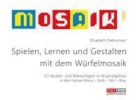 Mosaik - Spielen, Lernen und Gestalten mit dem Würfelmosaik