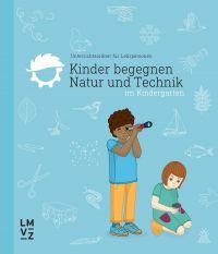 Kinder begegnen Natur und Technik