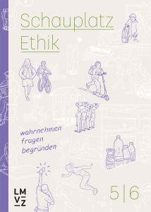 Schauplatz Ethik 5-6